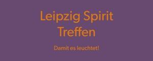 Leipzig Spirit Treffen - damit es leuchtet!